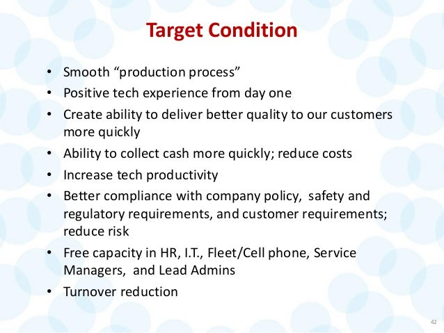 """42 Target Condition • Smooth """"production process"""" • Positive tech experience from day one • Create ability to deliver bett..."""