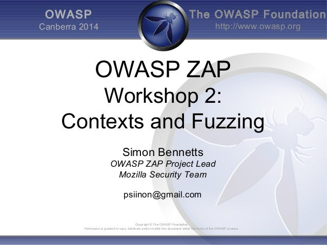 The OWASP Foundation  http://www.owasp.org  OWASP ZAP  Workshop 2:  Contexts and Fuzzing  Simon Bennetts  OWASP ZAP Projec...