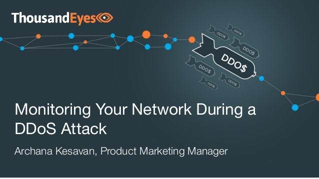 Monitoring Your Network During a DDoS Attack Archana Kesavan, Product Marketing Manager