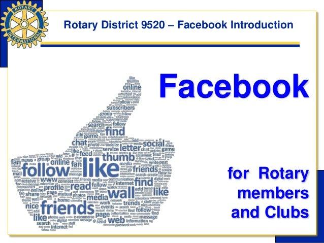 Facebook for Rotary members and Clubs Rotary District 9520 – Facebook Introduction