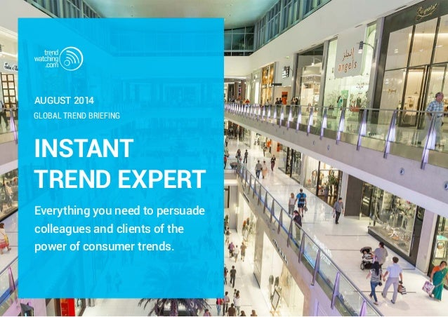 INSTANT TREND EXPERT Everything you need to persuade colleagues and clients of the power of consumer trends. GLOBAL TREND ...