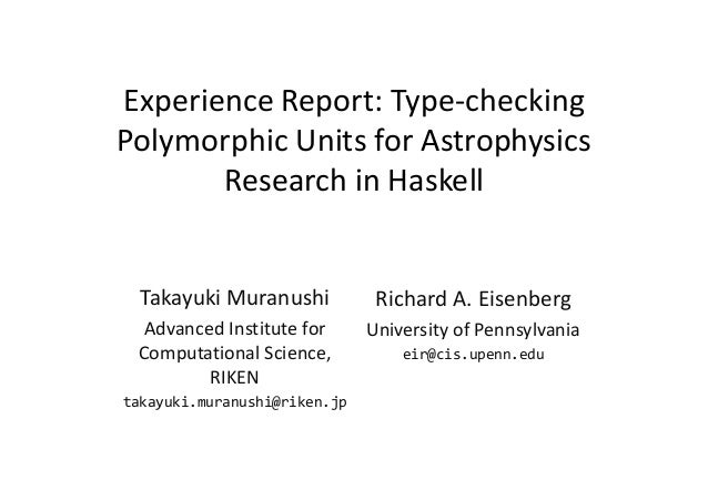 Experience Report: Type‐checking  Polymorphic Units for Astrophysics  Research in Haskell  Takayuki Muranushi  Advanced In...