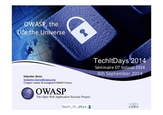 TechItDays 2014  Séminaire  DT  Solocal  2014  4th  September  2014  OWASP,  the  Life,the  Universe  Sébas&en  Gioria  Se...