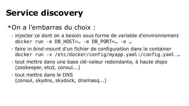 Service discovery  On a l'embarras du choix :  - injecter ce dont on a besoin sous forme de variable d'environnement  doc...