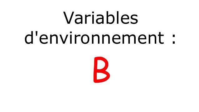 Variables  d'environnement :  B