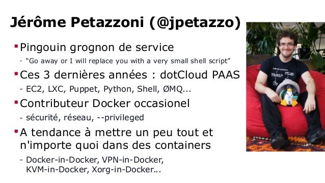 """Jérôme Petazzoni (@jpetazzo)  Pingouin grognon de service  - """"Go away or I will replace you with a very small shell scrip..."""