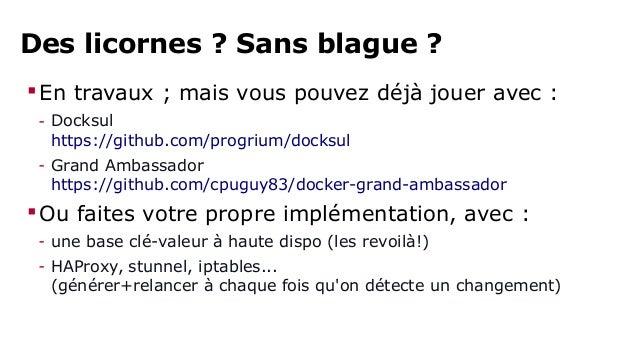 Service discovery:  links avec ambassadeurs  Facile à intégrer dans le code  - ça reste des variables d'environnement  F...