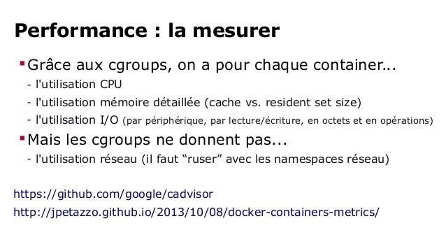 Performance : l'améliorer  Il n'y a pas grand chose à faire  - CPU : on a déjà des perfs natives  - I/O : les perfs sur l...