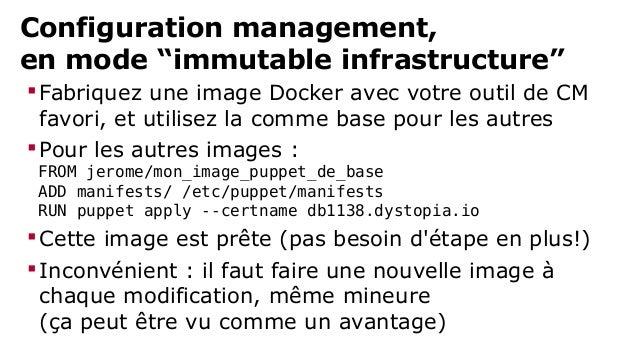 """Configuration management,  en mode """"immutable infrastructure""""  Fabriquez une image Docker avec votre outil de CM  favori,..."""