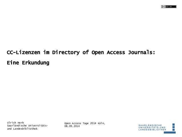 CC-Lizenzen im Directory of Open Access Journals:  Open Access Tage 2014 Köln,  08.09.2014  Eine Erkundung  Ulrich Herb  S...