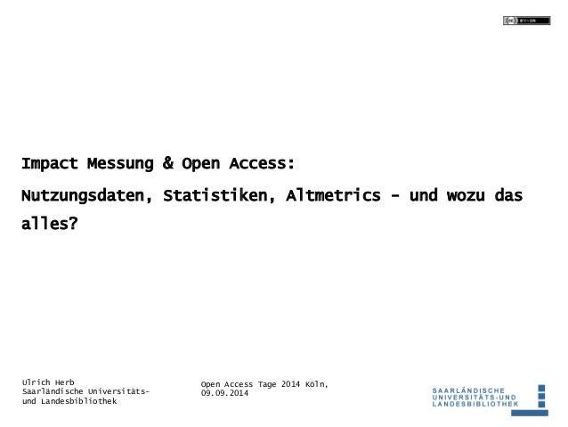 Impact Messung & Open Access:  Nutzungsdaten, Statistiken, Altmetrics - und wozu das  alles?  Open Access Tage 2014 Köln, ...