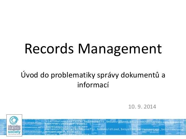 Records Management  Úvod do problematiky správy dokumentů a  informací  10. 9. 2014