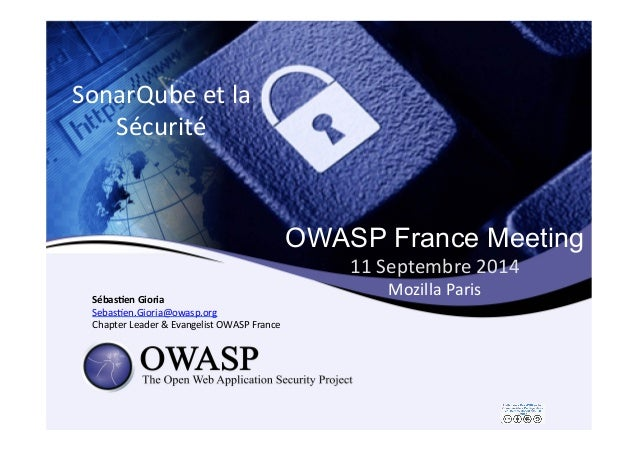 OWASP France Meeting  11  Septembre  2014  Mozilla  Paris  SonarQube  et  la  Sécurité  Sébas&en  Gioria  Sebas5en.Gioria@...