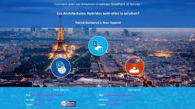 Comment aider vos utilisateurs à maîtriser SharePoint et Yammer : Les Architectures Hybrides sont-elles la solution? Patri...