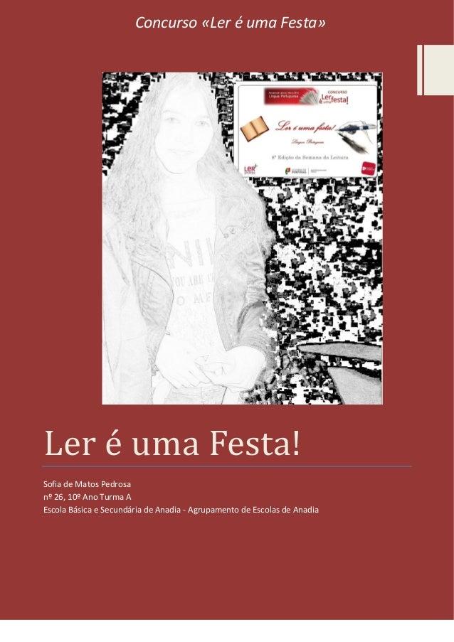 Ler e uma Festa! Sofia de Matos Pedrosa nº 26, 10º Ano Turma A Escola Básica e Secundária de Anadia - Agrupamento de Escol...