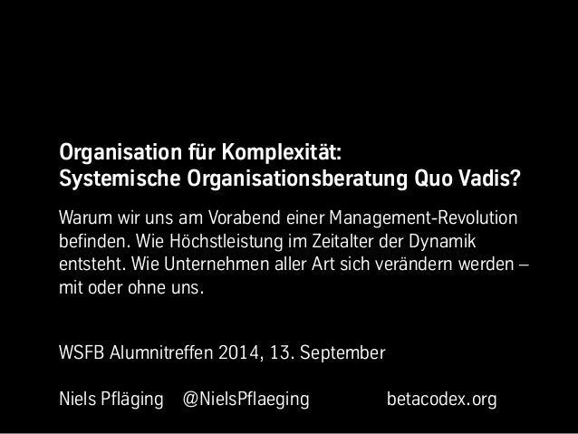 Organisation für Komplexität:  Systemische Organisationsberatung Quo Vadis?  Warum wir uns am Vorabend einer Management-Re...