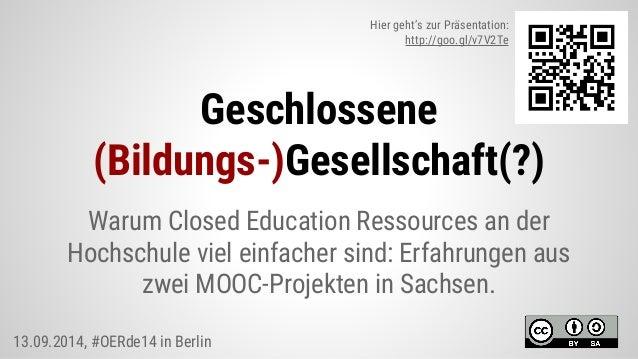 Geschlossene (Bildungs-)Gesellschaft(?) Warum Closed Education Ressources an der Hochschule viel einfacher sind: Erfahrung...