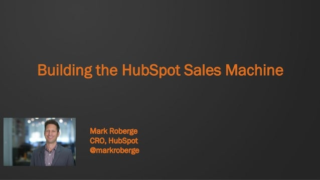 Building the HubSpot Sales Machine  Mark Roberge  CRO, HubSpot  @markroberge