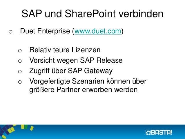 SAP und SharePoint verbinden  o Duet Enterprise (www.duet.com)  o Relativ teure Lizenzen  o Vorsicht wegen SAP Release  o ...