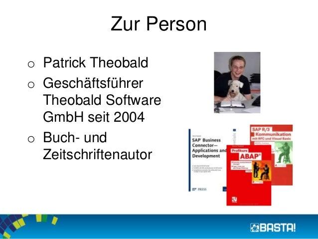 Zur Person  o Patrick Theobald  o Geschäftsführer  Theobald Software  GmbH seit 2004  o Buch- und  Zeitschriftenautor