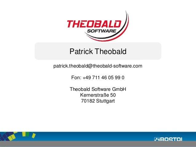 Patrick Theobald  patrick.theobald@theobald-software.com  Fon: +49 711 46 05 99 0  Theobald Software GmbH  Kernerstraße 50...