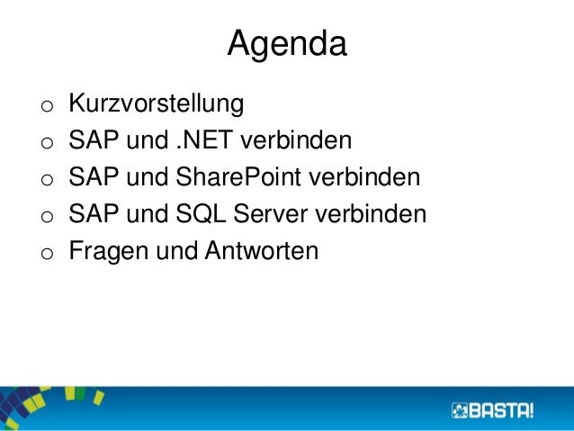 Agenda  o Kurzvorstellung  o SAP und .NET verbinden  o SAP und SharePoint verbinden  o SAP und SQL Server verbinden  o Fra...