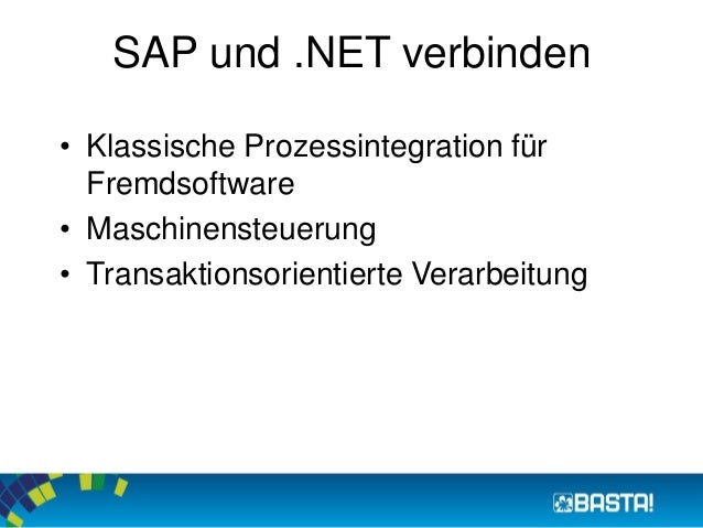 SAP und .NET verbinden  • Klassische Prozessintegration für  Fremdsoftware  • Maschinensteuerung  • Transaktionsorientiert...