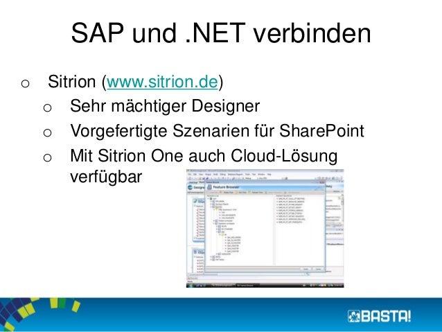 SAP und .NET verbinden  o Sitrion (www.sitrion.de)  o Sehr mächtiger Designer  o Vorgefertigte Szenarien für SharePoint  o...
