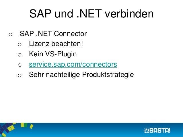 SAP und .NET verbinden  o SAP .NET Connector  o Lizenz beachten!  o Kein VS-Plugin  o service.sap.com/connectors  o Sehr n...