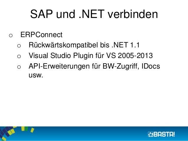 SAP und .NET verbinden  o ERPConnect  o Rückwärtskompatibel bis .NET 1.1  o Visual Studio Plugin für VS 2005-2013  o API-E...