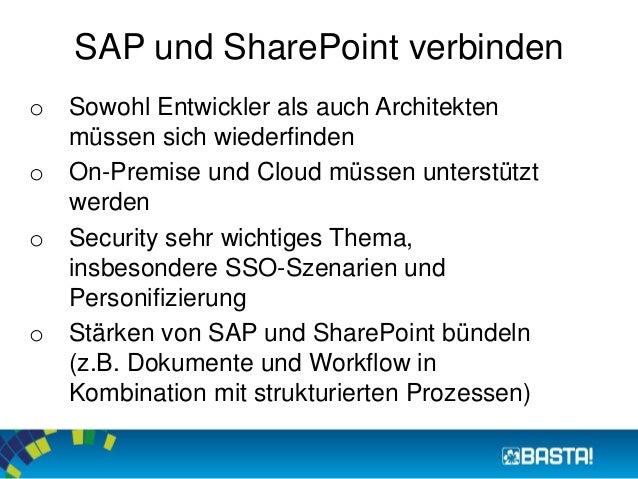 SAP und SharePoint verbinden  o Sowohl Entwickler als auch Architekten  müssen sich wiederfinden  o On-Premise und Cloud m...
