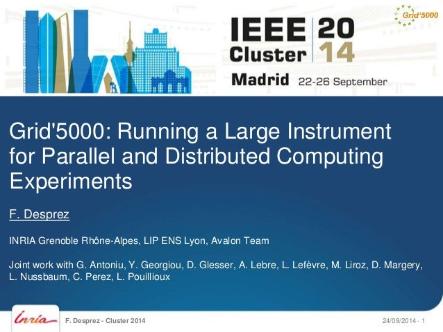 Grid'5000: Running a Large Instrument  for Parallel and Distributed Computing  Experiments  F. Desprez  INRIA Grenoble Rhô...