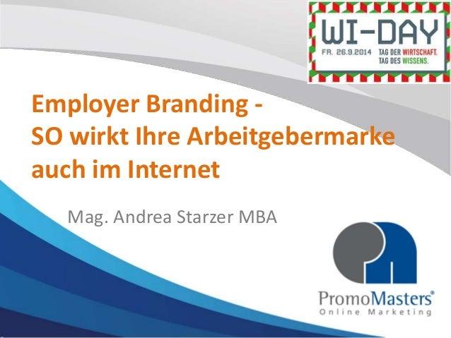 Employer Branding -  SO wirkt Ihre Arbeitgebermarke  auch im Internet  Mag. Andrea Starzer MBA