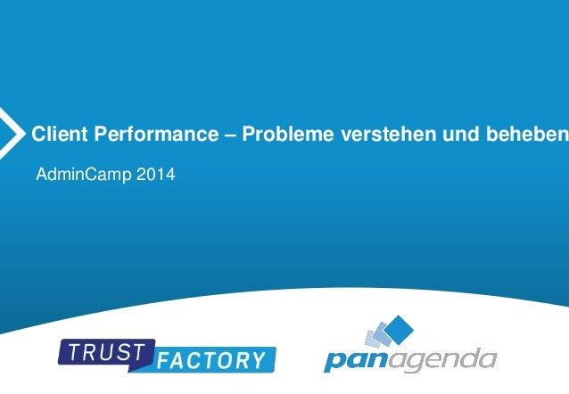 Client Performance – Probleme verstehen und beheben  AdminCamp 2014