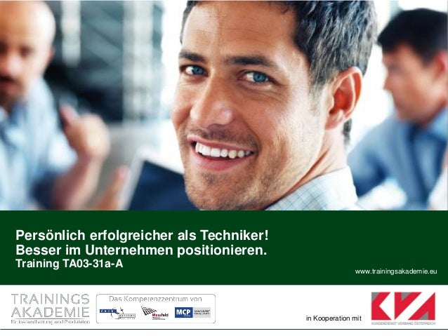 www.trainingsakademie.eu in Kooperation mit Persönlich erfolgreicher als Techniker! Besser im Unternehmen positionieren. T...