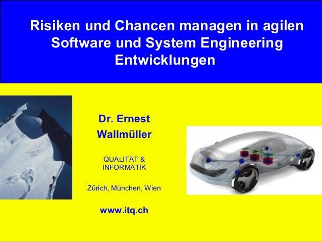 Risiken und Chancen managen in agilen  Software und System Engineering  Entwicklungen  Dr. Ernest  Wallmüller  QUALITÄT & ...