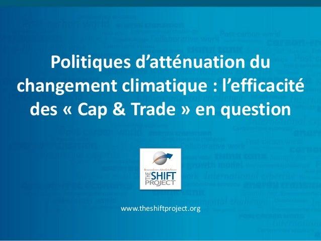 Politiques d'atténuation du changement climatique : l'efficacité des «Cap & Trade» en question  www.theshiftproject.org