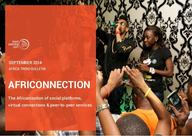 september 2014  Africa trend bulletin  AFRICONNECTION  The Africanization of social platforms,  virtual connections & peer...