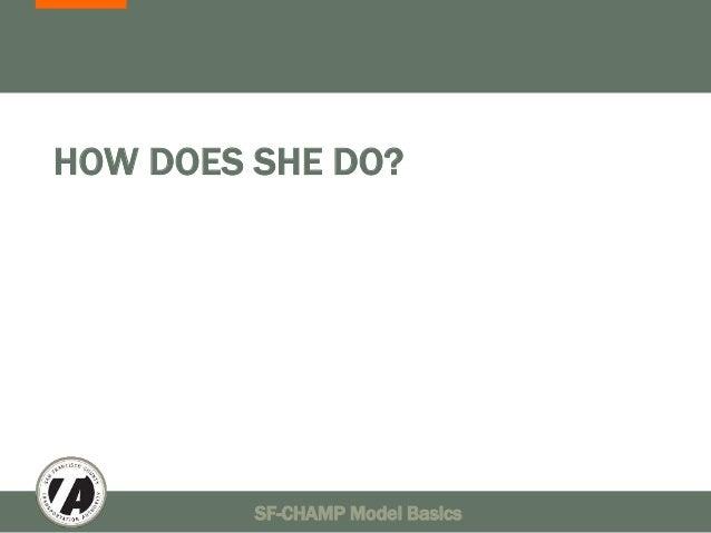 HOW DOES SHE DO?  SF-CHAMP Model Basics 35