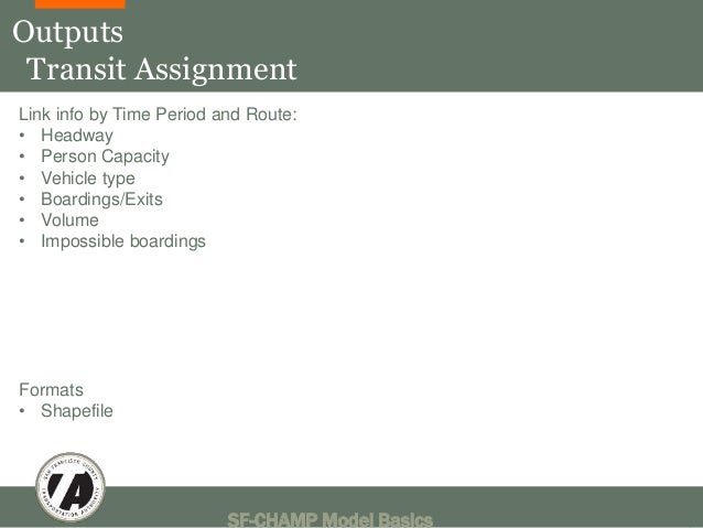Outputs  Transit Assignment  Link info by Time Period and Route:  • Headway  • Person Capacity  • Vehicle type  • Boarding...