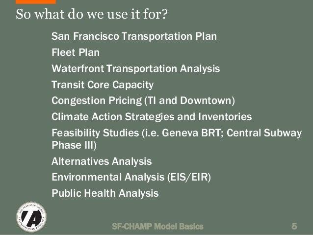 So what do we use it for?  San Francisco Transportation Plan  Fleet Plan  Waterfront Transportation Analysis  Transit Core...
