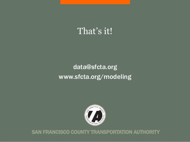 That's it!  data@sfcta.org  www.sfcta.org/modeling  SAN FRANCISCO COUNTY TRANSPORTATION AUTHORITY