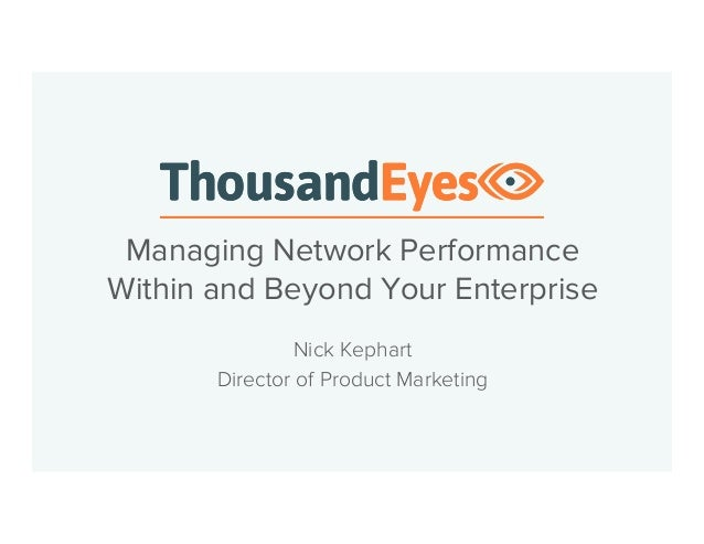 Managing Network Performance  Within and Beyond Your Enterprise  Nick Kephart  Director of Product Marketing