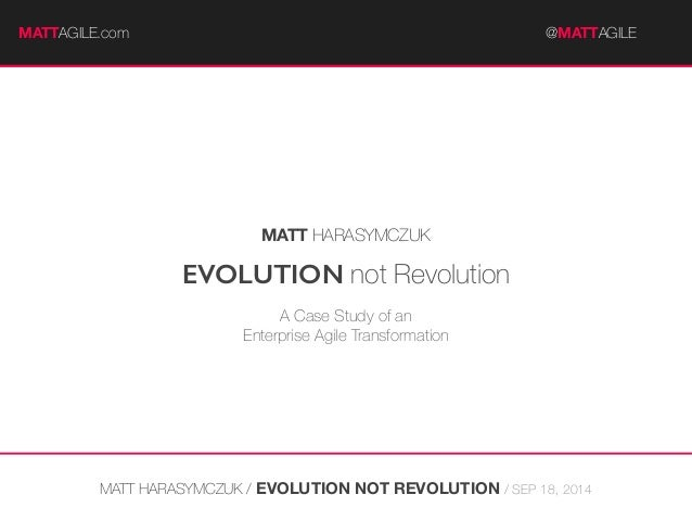 MATTAGILE.com @MAT@TMAGATILTEA #GcIaLrEeercon  MATT HARASYMCZUK  EVOLUTION not Revolution  A Case Study of an  Enterprise ...