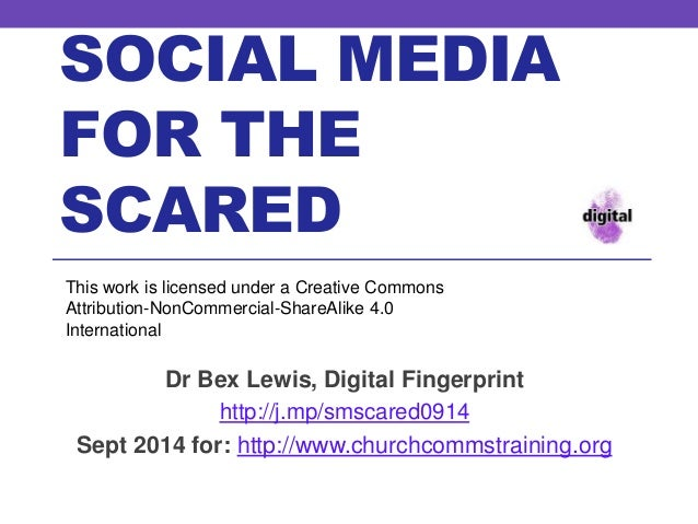 SOCIAL MEDIA  FOR THE  SCARED  This work is licensed under a Creative Commons  Attribution-NonCommercial-ShareAlike 4.0  I...
