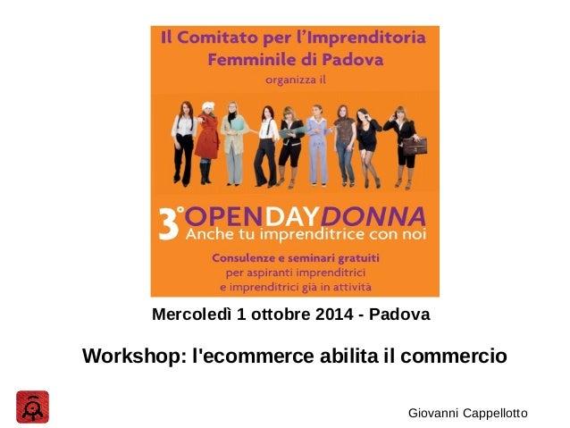 Mercoledì 1 ottobre 2014 - Padova  Workshop: l'ecommerce abilita il commercio  Giovanni Cappellotto