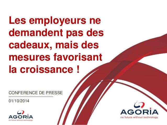 Les employeurs ne  demandent pas des  cadeaux, mais des  mesures favorisant  la croissance !  CONFERENCE DE PRESSE  01/10/...