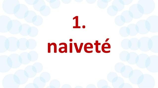 1.  naiveté