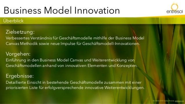 © 2008-2014 Stefan Probst, entresol.de  Business Model Innovation  Überblick  Zielsetzung:  Verbessertes Verständnis für G...
