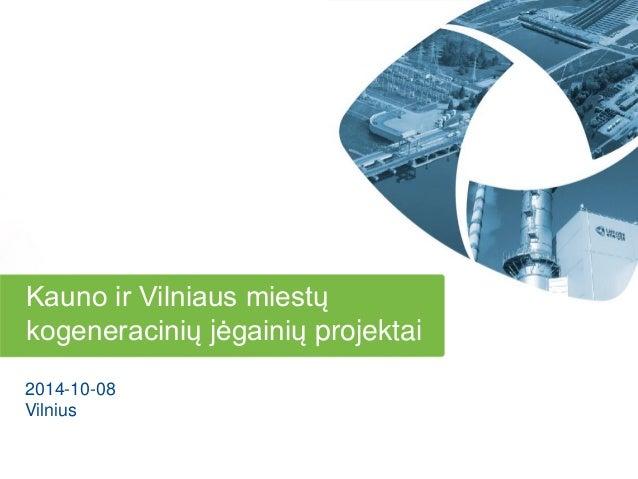 Kauno ir Vilniaus miestų kogeneracinių jėgainių projektai  2014-10-08  Vilnius